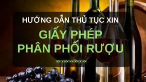 huong-dan-xin-giay-phep-kinh-doanh-phan-phoi-ruou