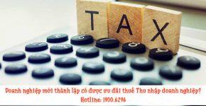 Doanh nghiệp mới thành lập có được ưu đãi thuế Thu nhập doanh nghiệp?