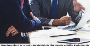 Nên lựa chọn quy mô nào khi thành lập doanh nghiệp kinh doanh