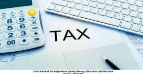 Cách tính thuế thu nhập doanh nghiệp theo quy định pháp luật hiện hành