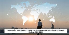 Hướng dẫn phân biệt chi nhánh, văn phòng đại diện, địa điểm kinh doanh